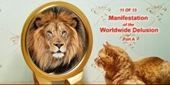 Manifestation of the Worldwide Delusion A