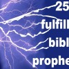 25 Fulfilled Bible Prophecies you can't deny