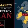 Germany's Secret Strategy to Destroy Iran