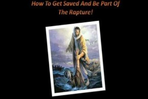 How To Get Saved And Be Part Of The Coming Rapture!