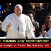 POPE Francis New Controversy to ERUPT —– BILLIONS to die.