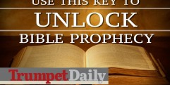 Use This Key to Unlock Bible Prophecy – The Trumpet Daily