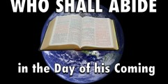 WHO WILL ABIDE IN THE DAY OF HIS COMING?