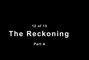 THE RECKONING Part A
